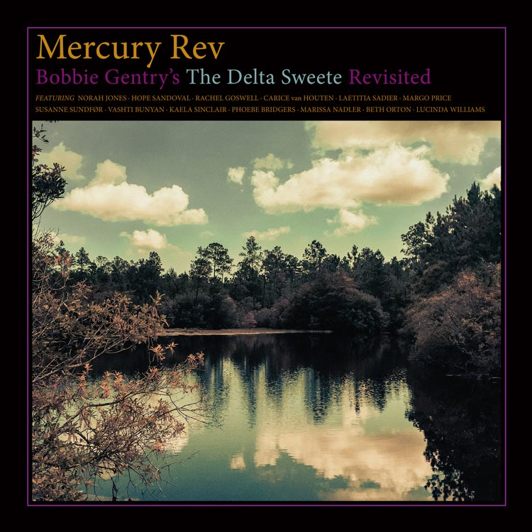Mercury Rev ~ Bobbie Gentry's 'The Delta Sweete' Revisited